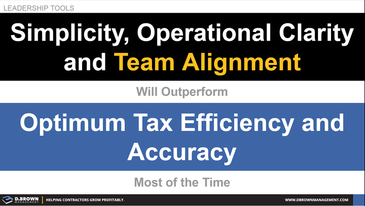 Leadership Tools: Simplicity, Operational Clarity and Team Alignment will outperform Optimum Tax Efficiency and Accuracy most of the time.