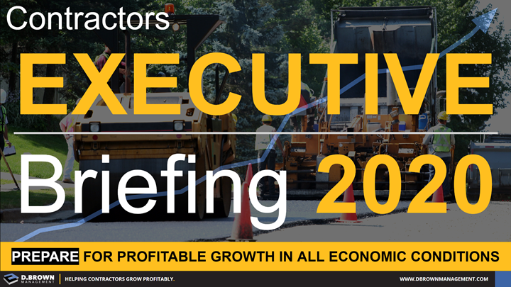 Contractors Executive Briefing 2020. Prepare for Profitable Growth in All Economic Conditions.