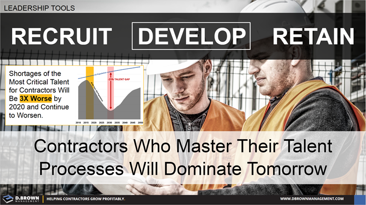 Leadership Tools: Recruit, Develop, and Retain. Contractors who master their talent processes will dominate tomorrow.