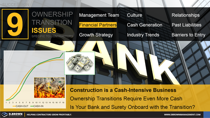 Succession: Ownership Transition Issues - Number 4 Financial Partners. Construction is a cash-intensive business. Ownership transitions require even more cash.