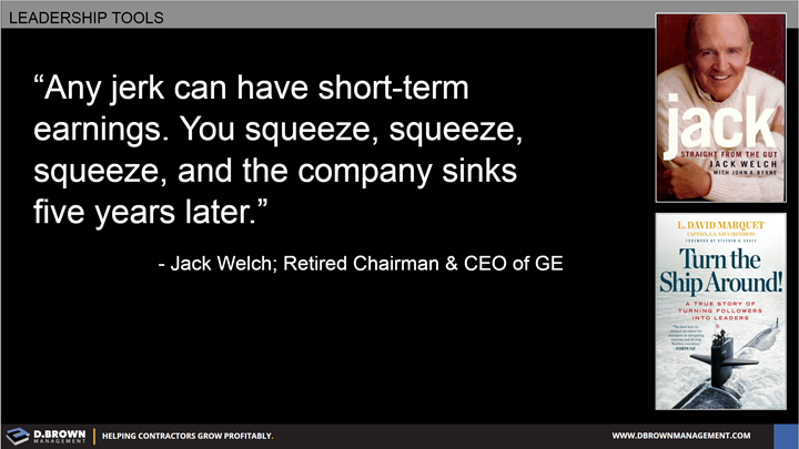 Quote: Any jerk can have short-term earnings. You can squeeze, squeeze, squeeze, and the company sinks five years later. Jack Welch Retired Chairman and CEO of GE.