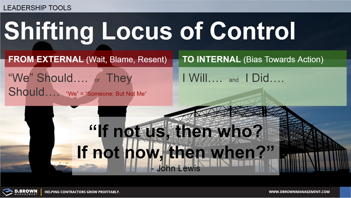 Leadership Tools: Shifting Locus of Control. From External to Internal. Quote: If not us, then who? If not now, then when? John Lewis
