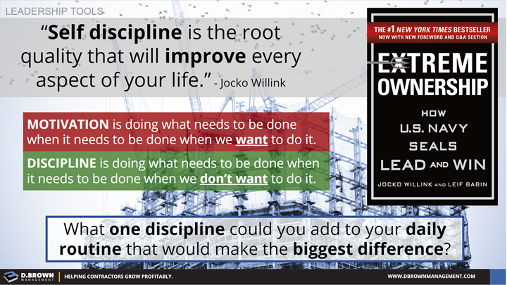Leadership Tools: Discipline vs Motivation. Quote: Self discipline is the root quality that will improve every aspect of your life. Jocko Willink. Book: Extreme Ownership by Jocko D Willink and Leif Babin