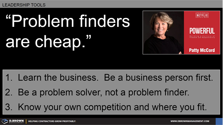 Quote: Problem finders are cheap. Patty McCord.