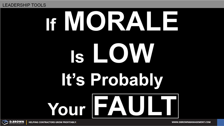 Leadership Tools: If Morale is Low it's Probably Fault.