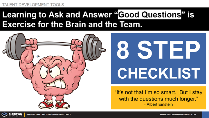 "Talent Development Tools: Good Questions Checklist. Learning to ask and answer ""good questions"" is exercise for the brain and the team."