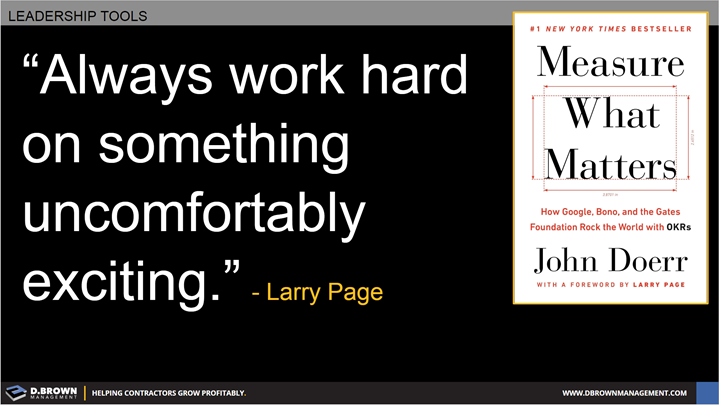 Quote: Always work hard on something uncomfortably exciting. Larry Page.