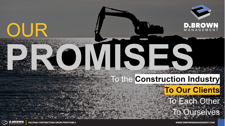 Our Promises: To the Construction Industry, To Our Clients, To Each Other, and To Ourselves.