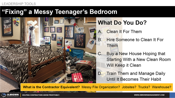 "Leadership Tools: ""Fixing"" a Messy Teenager's Bedroom. What is the Contractor Equivalent?"