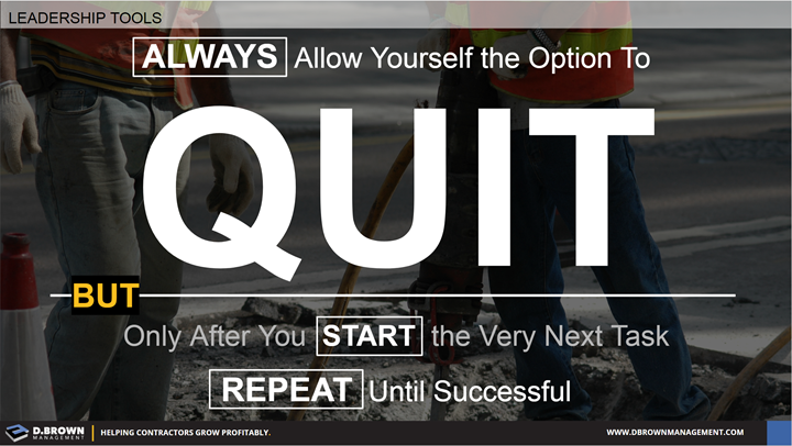 Leadership Tools: Allow yourself the option to quit but only after you start the very next task.