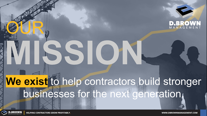 Our Mission: We exist to help contractors build stronger businesses for the next generation.