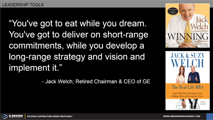 Quote: You've got to eat while you dream. You've got to deliver on short-range commitments, while you develop a long-range strategy and vision and implement it. Jack Welch Retired Chairman and CEO of GE
