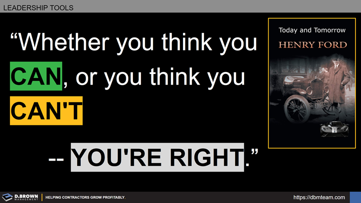 Leadership Tools: Quote: Whether you think you can, or you think you can't, you're right. Henry Ford.
