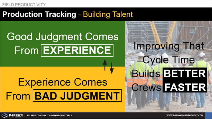 Field Productivity: Building Talent for Production Tracking. Good judgement comes from experience, experience comes from bad judgement.