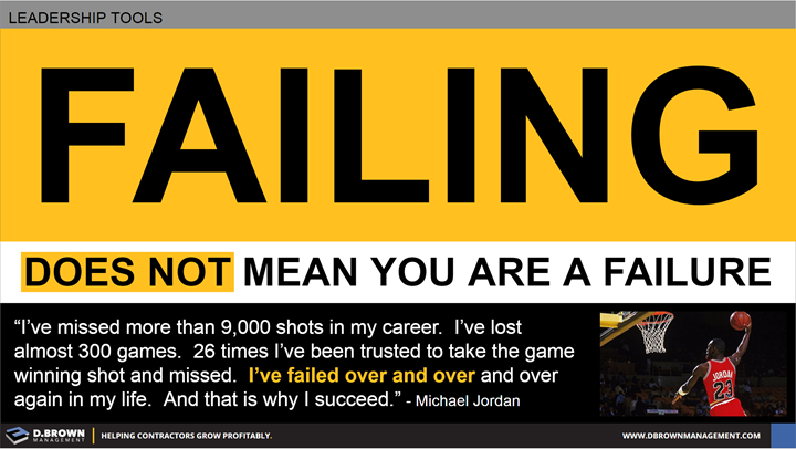 Failing Does Not Mean You Are A Failure. Quote: I've missed more than 9,000 shots in my career. I've lost almost 300 games. 26 times I've been trusted to take the game winning shot and missed. I've failed over and over and over again in my life. And that is why I succeed. Michael Jordan.